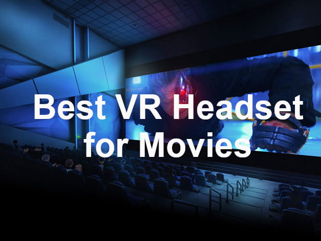 7 Best VR Headset to Watch Movies in 2021